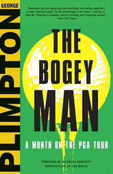 The Bogey Man: A Month on the PGA Tour A Month on the PGA Tour, George Plimpton