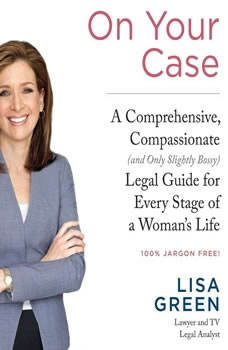 On Your Case: A Comprehensive, Compassionate (and Only Slightly Bossy) Legal Guide for Every Stage of a Womans Life A Comprehensive, Compassionate (and Only Slightly Bossy) Legal Guide for Every Stage of a Womans Life, Lisa Green