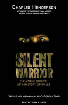 Silent Warrior: The Marine Sniper's Vietnam Story Continues, Charles Henderson