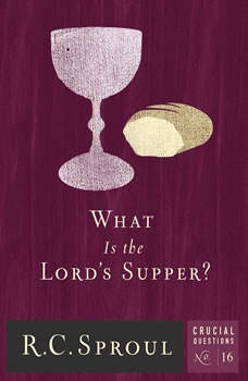 What Is the Lord's Supper?, R. C. Sproul