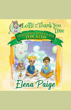 Lolli & the Thank You Tree (Meditation Adventures for Kids - volume 2), Elena Paige
