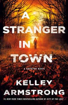 A Stranger in Town: A Rockton Novel, Kelley Armstrong