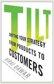 Tilt: Shifting Your Strategy from Products to Customers Shifting Your Strategy from Products to Customers, Niraj Dawar