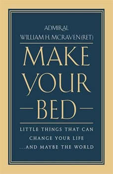 Make Your Bed: Little Things That Can Change Your Life...And Maybe the World, William H. McRaven