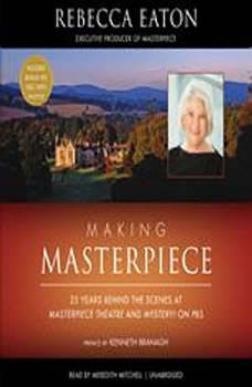 Making Masterpiece: 25 Years behind the Scenes at Masterpiece Theatre and Mystery! on PBS, Rebecca Eaton