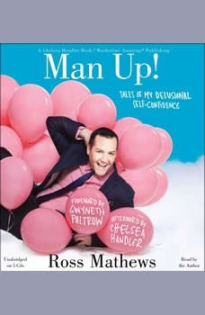 Man Up!: Tales of My Delusional Self-Confidence Tales of My Delusional Self-Confidence, Ross Mathews
