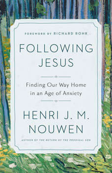 Following Jesus: Finding Our Way Home in an Age of Anxiety, Henri J. M. Nouwen