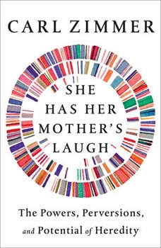 She Has Her Mother's Laugh: The Powers, Perversions, and Potential of Heredity, Carl Zimmer