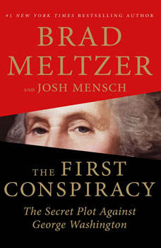 The First Conspiracy: The Secret Plot to Kill George Washington The Secret Plot to Kill George Washington, Brad Meltzer