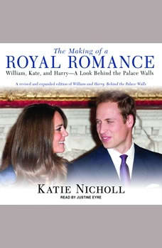 The Making of a Royal Romance: William, Kate, and Harry--A Look Behind the Palace Walls, Katie Nicholl