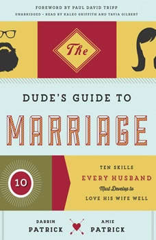 The Dudes Guide to Marriage: Ten Skills Every Husband Must Develop to Love His Wife Well Ten Skills Every Husband Must Develop to Love His Wife Well, Darrin Patrick; Amie Patrick
