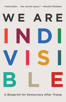 We Are Indivisible: A Blueprint for Democracy After Trump, Leah Greenberg