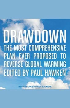 Drawdown: The Most Comprehensive Plan Ever Proposed to Reverse Global Warming The Most Comprehensive Plan Ever Proposed to Reverse Global Warming, Paul Hawken