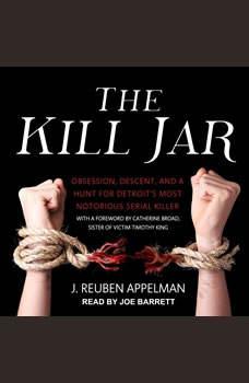 The Kill Jar: Obsession, Descent, and a Hunt for Detroit's Most Notorious Serial Killer, J. Reuben Appelman