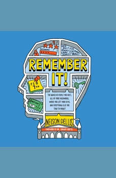 Remember It!: The Names of People You Meet, All of Your Passwords, Where You Left Your Keys, and Everything Else You Tend to Forget, Nelson Dellis