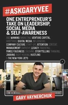 #AskGaryVee: One Entrepreneur's Take on Leadership, Social Media, and Self-Awareness, Gary Vaynerchuk