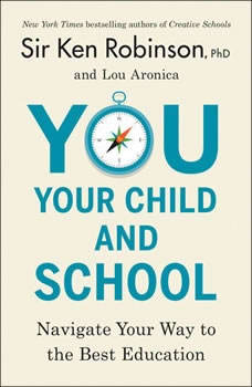 You, Your Child, and School: Navigate Your Way to the Best Education, Sir Ken Robinson, PhD
