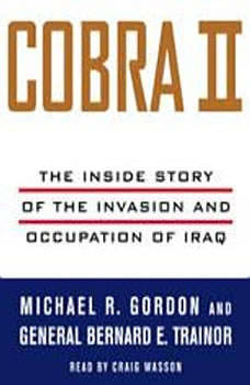 Cobra II: The Inside Story of the Invasion and Occupation of Iraq, Michael R. Gordon