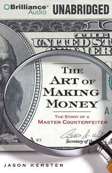 The Art of Making Money: The Story of a Master Counterfeiter, Jason Kersten