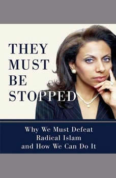 They Must Be Stopped: Why We Must Defeat Radical Islam and How We Can Do It Why We Must Defeat Radical Islam and How We Can Do It, Brigitte Gabriel