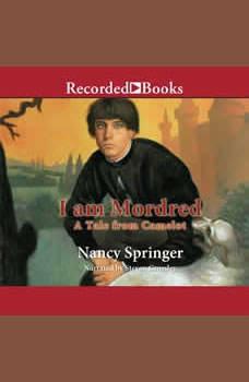 I Am Mordred: A Tale from Camelot, Nancy Springer