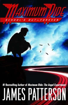 School's Out--Forever: A Maximum Ride Novel, James Patterson