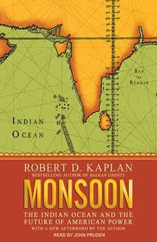 Monsoon: The Indian Ocean and the Future of American Power, Robert D. Kaplan