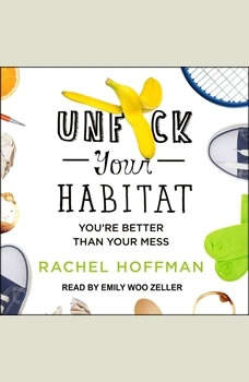 Unf*ck Your Habitat: You're Better Than Your Mess You're Better Than Your Mess, Rachel Hoffman