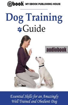 Dog Training Guide: Essential Skills for an Amazingly Well Trained and Obedient Dog, My Ebook Publishing House