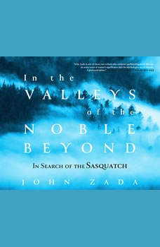 In the Valleys of the Noble Beyond: In Search of the Sasquatch, John Zada