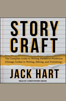 Storycraft: The Complete Guide to Writing Narrative Nonfiction (Chicago Guides to Writing, Editing, and Publishing), Jack Hart