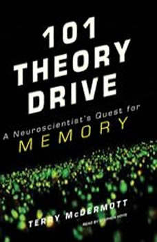 101 Theory Drive: A Neuroscientist's Quest for Memory, Terry McDermott