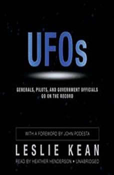 UFOs: Generals, Pilots, and Government Officials Go on the Record Generals, Pilots, and Government Officials Go on the Record, Leslie Kean