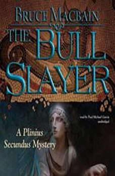 The Bull Slayer: A Plinius Secundus Mystery, Bruce Macbain