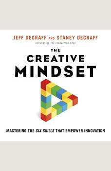The Creative Mindset: Mastering the Six Skills That Empower Innovation, Jeff DeGraff