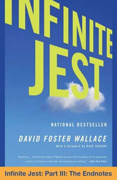 Infinite Jest: Part III: The Endnotes Part III: The Endnotes, David Foster Wallace