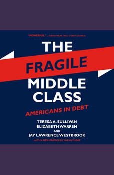The Fragile Middle Class: Americans in Debt, Teresa A. Sullivan