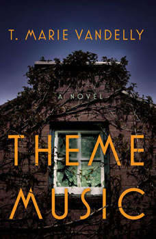 Theme Music: A Novel A Novel, T. Marie Vandelly