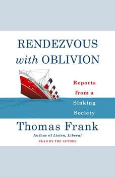 Rendezvous with Oblivion: Reports from a Sinking Society, Thomas Frank