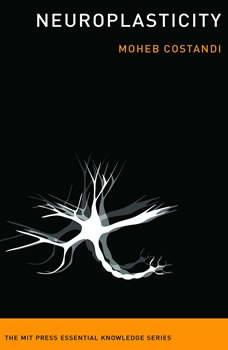 Neuroplasticity: (The MIT Press Essential Knowledge series), Moheb Costandi