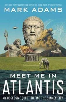 Meet Me in Atlantis: My Quest to Find the 2,000-Year-Old Sunken City, Mark Adams