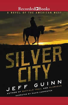 Silver City: A Novel of the American West A Novel of the American West, Jeff Guinn