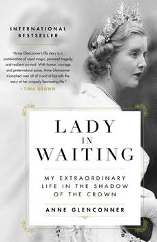 Lady in Waiting: My Extraordinary Life in the Shadow of the Crown, Anne Glenconner
