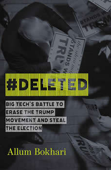 #DELETED: Big Tech's Battle to Erase the Trump Movement and Steal the Election, Allum Bokhari