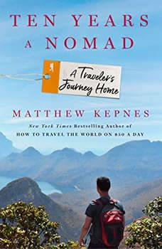 Ten Years a Nomad: A Traveler's Journey Home, Matthew Kepnes