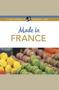 Made in France: A Shopper's Guide to France's Best Artisanal Traditions from Limoges Porcelain to Perfume, Pottery, Textiles, and More, Laura Morelli
