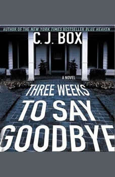 Three Weeks to Say Goodbye, C. J. Box