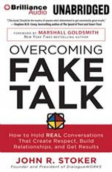 Overcoming Fake Talk: How to Hold REAL Conversations that Create Respect, Build Relationships, and Get Results, John R. Stoker