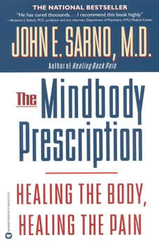 The Mindbody Prescription: Healing the Body, Healing the Pain Healing the Body, Healing the Pain, John E. Sarno