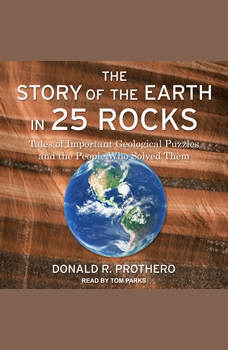 The Story of the Earth in 25 Rocks: Tales of Important Geological Puzzles and the People Who Solved Them, Donald R. Prothero
